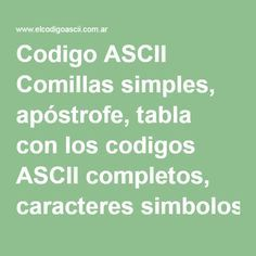 Codigo ASCII Comillas simples, apóstrofe, tabla con los codigos ASCII completos, caracteres simbolos letras comillas, simples, apostrofes,ascii,39, ascii codigo, tabla ascii, codigos ascii, caracteres ascii, codigos, tabla, caracteres, simbolos, control, imprimibles, extendido, letras, vocales, signos, simbolos, mayusculas, minusculas, alt, teclas, acentos, agudo, grave, eñe, enie, arroba, dieresis, circunflejo, tilde, cedilla, anillo, libra, esterlina, centavo, teclado, tipear, escribir…