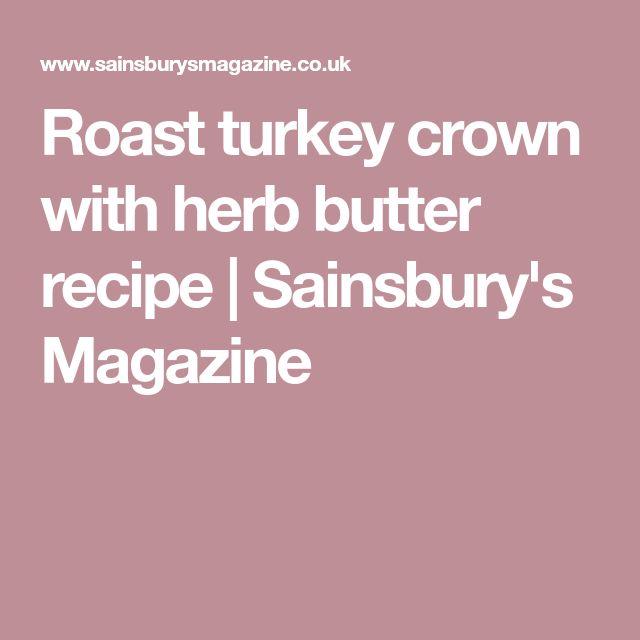 Roast turkey crown with herb butter recipe | Sainsbury's Magazine