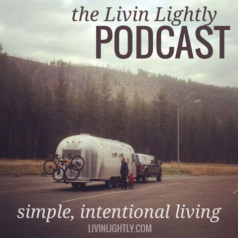 THE LIVINLIGHTLY PODCAST One family's personal journey towards simple, intentional living which lead them to pay-off debt, sell the majority of their possessions, remodel and inhabit a vintage Airstream travel trailer leaving them with time, money and energy for what truly matters. Podcast discusses: simplicity, minimalism, intentional living, lifestyle design, frugality, alternative housing, living off the grid and pursuing a life with meaning & purpose.