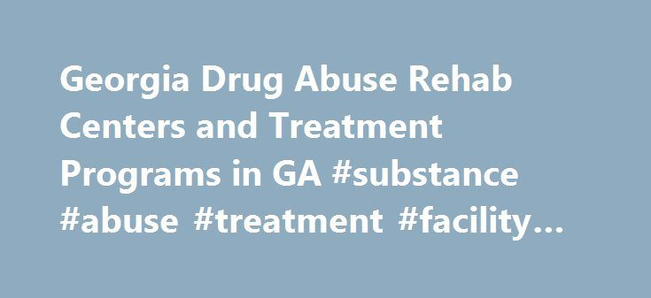 Georgia Drug Abuse Rehab Centers and Treatment Programs in GA #substance #abuse #treatment #facility #locator http://austin.remmont.com/georgia-drug-abuse-rehab-centers-and-treatment-programs-in-ga-substance-abuse-treatment-facility-locator/  # Georgia Drug Abuse Treatment Programs Being at the mercy of alcohol and drugs is one of the most trying problems in a person's life; not just for the addicted person, but for family and friends too. For this reason, you'll want to seek a GA drug abuse…