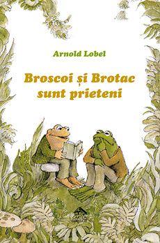 """Broscoi și Brotac sunt prieteni - Arnold Lobel: Varsta: 5-12 ani. Cu bună dispoziție, umor și tandrețe, cele cinci povestiri din """"Broscoi și Brotac sunt prieteni"""" (Frog and Toad Are Friends, Caldecott Honor Book 1971) ne vorbesc despre unul dintre cele mai importante lucruri din viata: prietenia."""