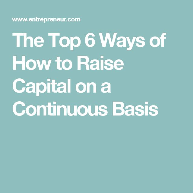 The Top 6 Ways of How to Raise Capital on a Continuous Basis