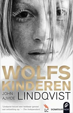 """""""Wolfskinderen"""" van John Ajvide Lindqvist: lovende woorden van velen, maar niet van mij. Niet mijn genre, niet bijster spannend, niet bijzonder mooi geschreven: middelmatig en daarom ***"""