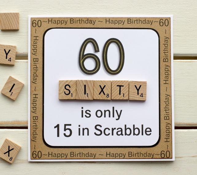 """""""60 is only 15 in Scrabble"""". Handmade 60th Birthday Card £4.50"""