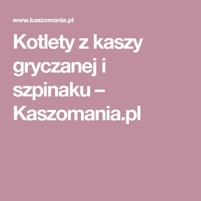 Kotlety z kaszy gryczanej i szpinaku – Kaszomania.pl