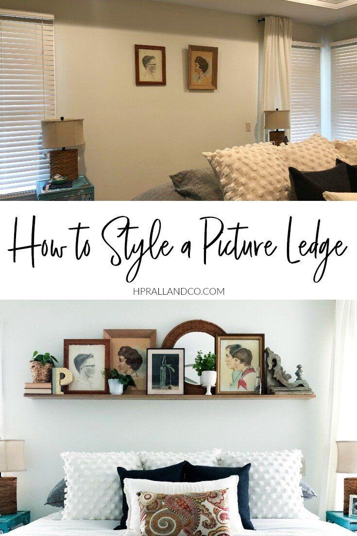 How To Style A Picture Ledge Ledge Decor Farmhouse Bedroom Decor Interior Decorating Blog