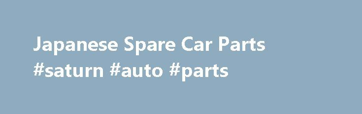 Japanese Spare Car Parts #saturn #auto #parts http://autos.nef2.com/japanese-spare-car-parts-saturn-auto-parts/  #japan auto parts # Wheels & Tyres Our wheels division includes a large range of used Japanese wheels, OEM wheels Read More. Based in Otahuhu, Auckland, Japanese Spares offer the biggest selection of new and used Japanese car parts. Our range and variety is second to none. We endeavour to assist you in your automotive needs. If you re looking for mechanical parts, panel parts…