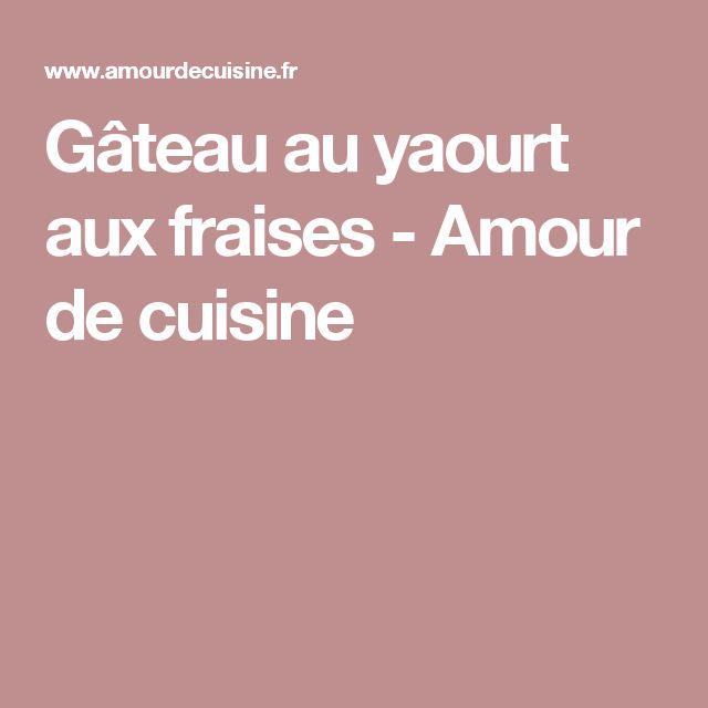 Gâteau au yaourt aux fraises - Amour de cuisine