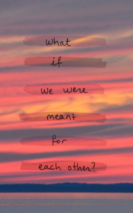 """what if we were meant for each other"" #love #romance"