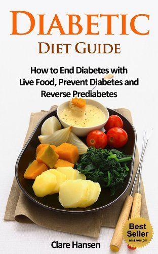 Diabetic Diet Guide: How to End Diabetes with Live Food, Prevent Diabetes and Reverse Prediabetes (diabetic diet, diabetes, diabetes diet, diabetic cookbook, diabetic food, diabetic book) by Clare Hansen, http://www.amazon.com/dp/B00JU28UX8/ref=cm_sw_r_pi_dp_LqRAtb0FCJ823