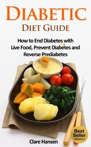 Diabetic Diet Guide: How to End Diabetes with Live Food, Prevent Diabetes and Reverse Prediabetes (diabetic diet, diabetes, diabetes diet, diabetic cookbook, diabetic food, diabetic book) by Clare Hansen, http://www.amazon.com/dp/B00JU28UX8/ref=cm_sw_r_pi_dp_LqRAtb0FCJ823