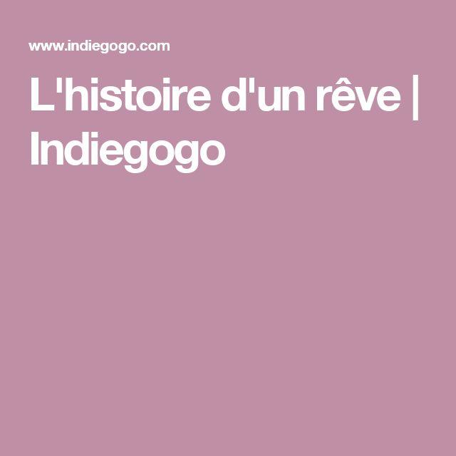 L'histoire d'un rêve   Indiegogo