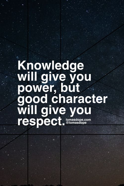 Knowledge will give you power, but good character will give you respect. #lifequotes