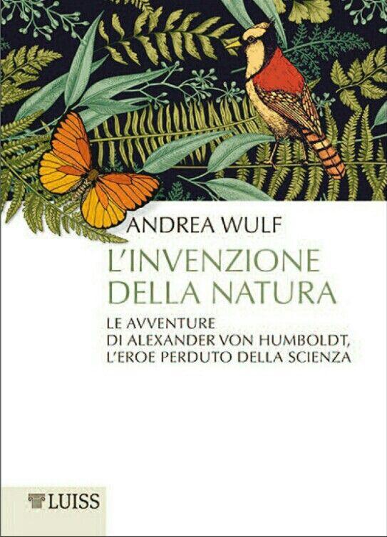 Andrea Wulf - L'Invenzione della Natura - Luiss University Press, 2017