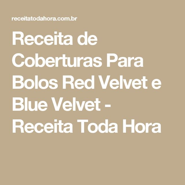 Receita de Coberturas Para Bolos Red Velvet e Blue Velvet - Receita Toda Hora