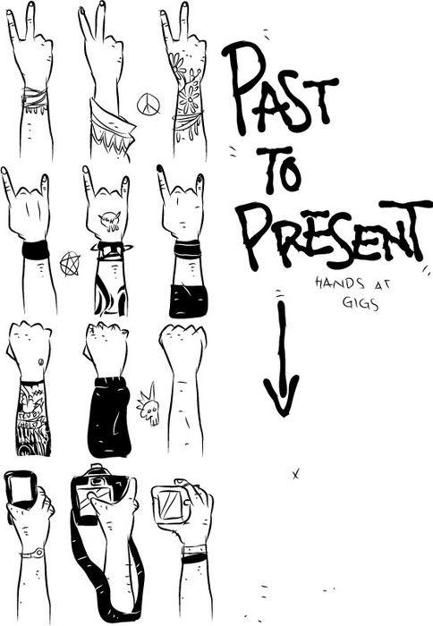 past to present of concert hands. So true.