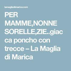 PER MAMME,NONNE SORELLE,ZIE..giacca poncho con trecce – La Maglia di Marica