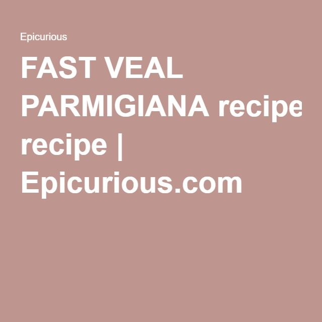 FAST VEAL PARMIGIANA recipe | Epicurious.com