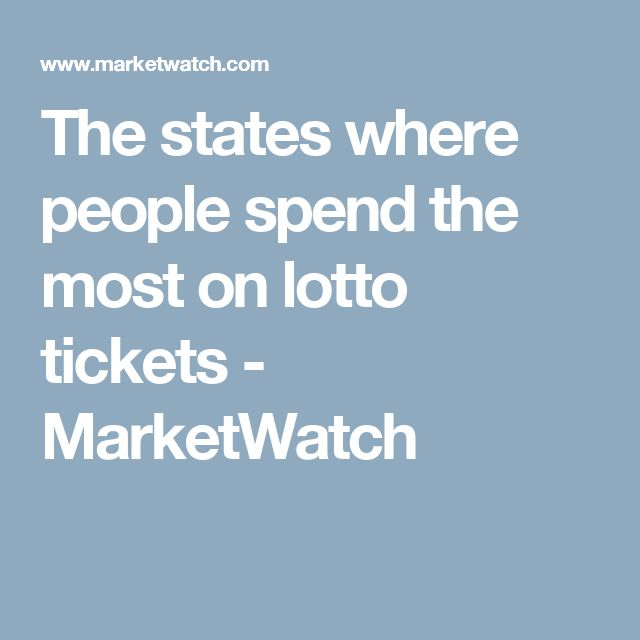 The states where people spend the most on lotto tickets - MarketWatch