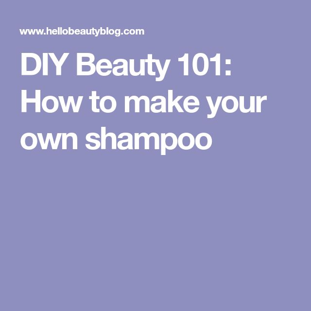 DIY Beauty 101: How to make your own shampoo