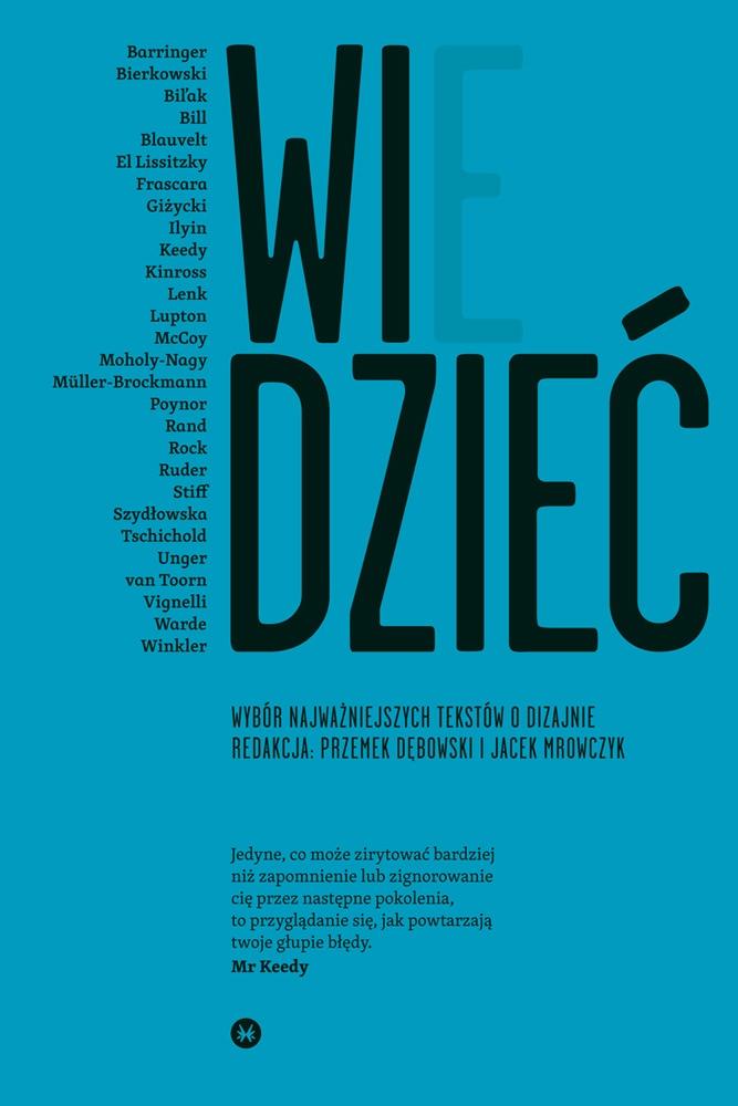 """""""Widzieć, wiedzieć. Wybór najważniejszych tekstów o dizajnie"""", red. Przemek Dębowski, Jacek Mrowczyk, Karakter, Kraków 2011."""