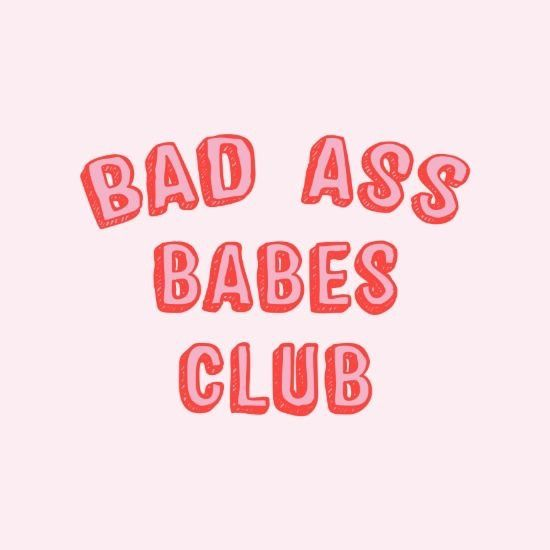 Bad ass babes club. You're in it.