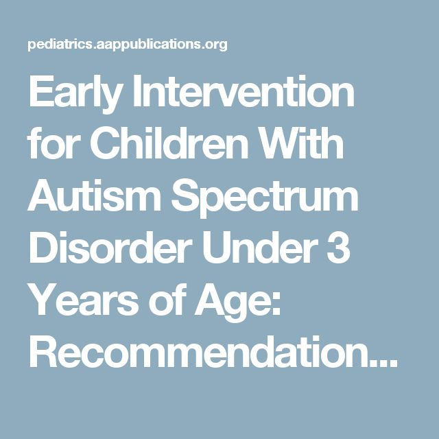 the early intervention practices for children with autism Across the country, states are reporting increases in the number of children with autism enrolled in the education system although a few specific treatment met.