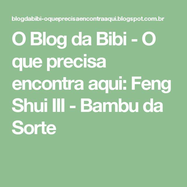 O Blog da Bibi - O que precisa encontra aqui: Feng Shui III - Bambu da Sorte