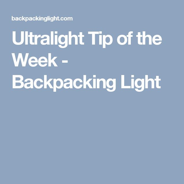 Ultralight Tip of the Week - Backpacking Light
