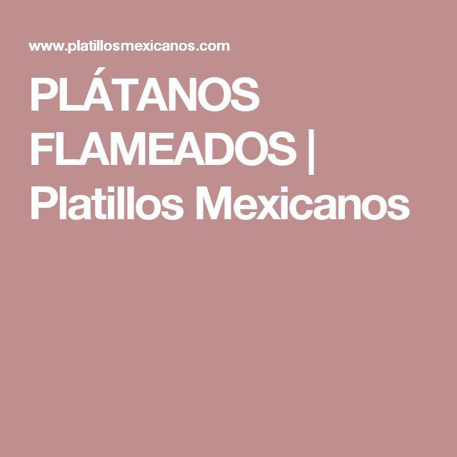PLÁTANOS FLAMEADOS | Platillos Mexicanos