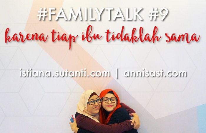 #FamilyTalk: Karena Setiap Ibu itu Berbeda   annisast.com