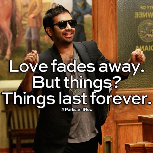 Tom Haverford and I'm giving up on love and going for things! ;)