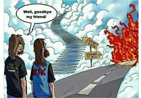 Stairway to heaven or highway to hell?