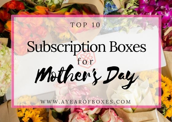 Top Ten Subscription Boxes for Mother's Day https://www.ayearofboxes.com/lists/top-ten-subscription-boxes-for-mothers-day/