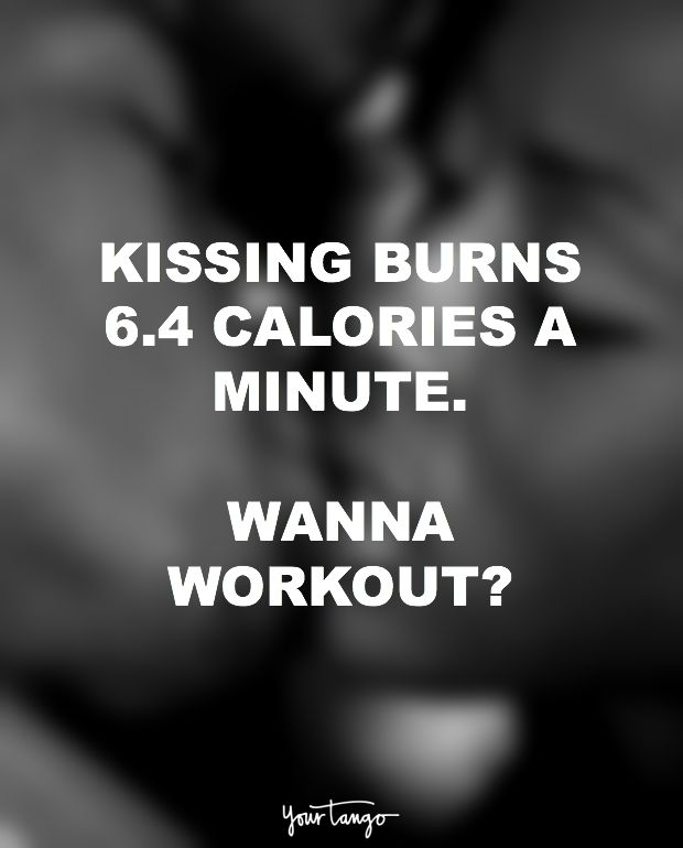 """Kissing burns 6.4 calories a minute. Wanna workout?"""