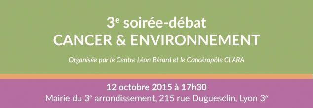 Le Centre Léon Bérard et le Cancéropôle Lyon Auvergne Rhône-Alpes (CLARA) organisent la soirée-débat grand public annuelle Cancer & Environnement, avec le soutien de la Région Rhône-Alpes et de la Ville de Lyon, qui se tiendra le 12 octobre à partir de 17h30 à Lyon, Salle Eugène Brouillard, Mairie du 3e arrondissement, 215 rue Duguesclin, Lyon 3e.