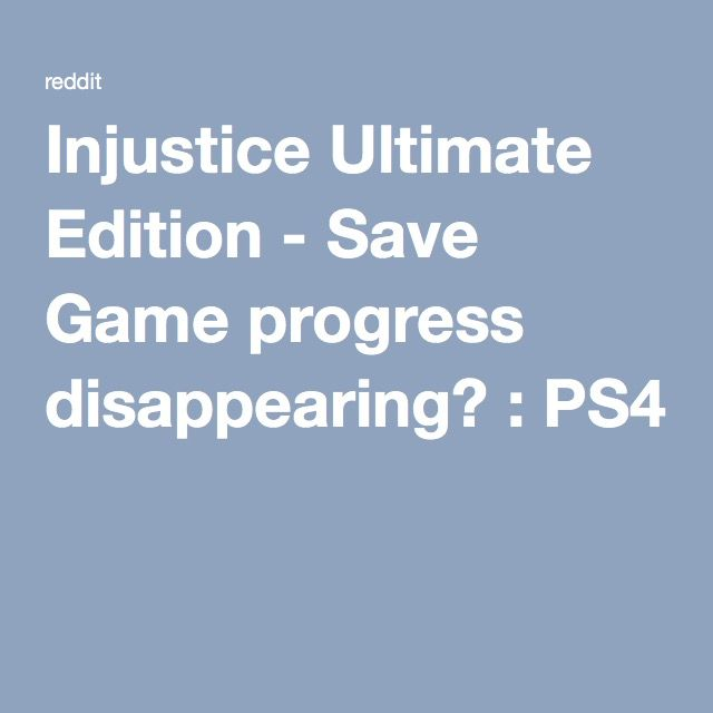 Injustice Ultimate Edition - Save Game progress disappearing? : PS4