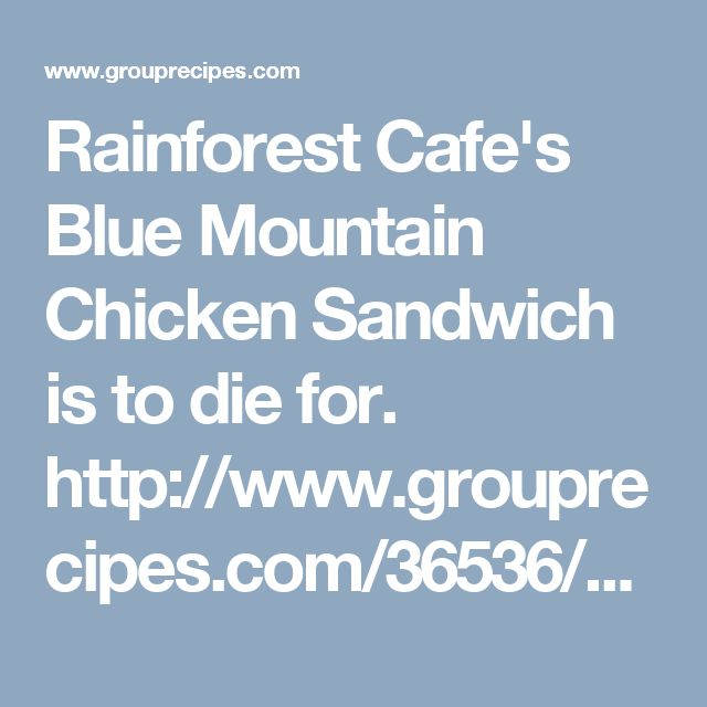 Rainforest Cafe's Blue Mountain Chicken Sandwich is to die for. http://www.grouprecipes.com/36536/copycat-rainforest-cafe-blue-mountain-grilled-chicken-sandwich.html