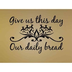 Give us this day our daily bread... a sign