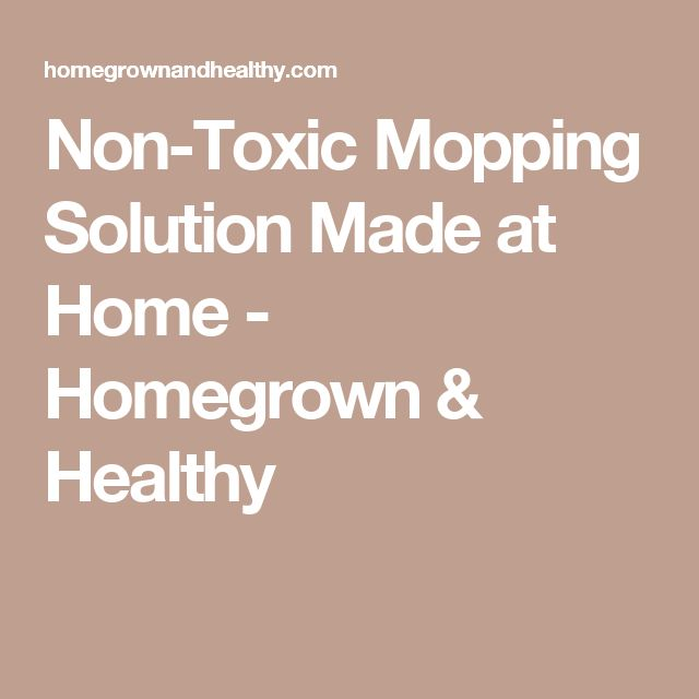 Non-Toxic Mopping Solution Made at Home - Homegrown & Healthy