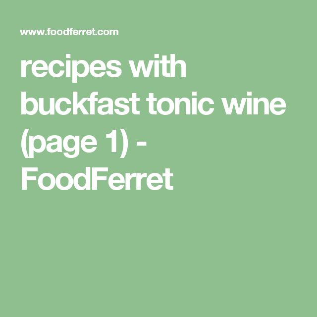 recipes with buckfast tonic wine (page 1) - FoodFerret