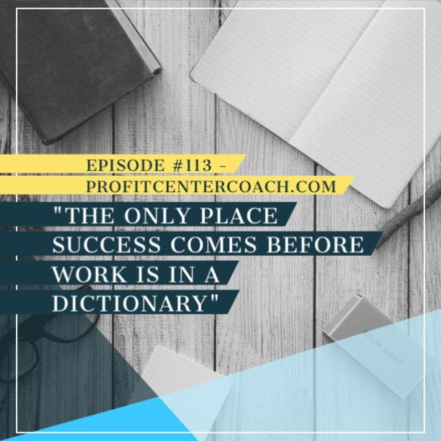 "Episode #113 - Define Success On Your Terms - one of my favorite quotes: ""The only place success comes before work is in a dictionary."""