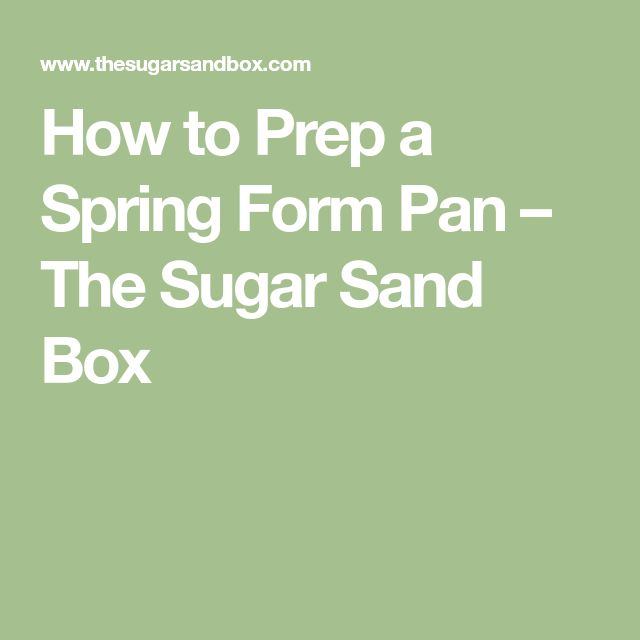 How to Prep a Spring Form Pan – The Sugar Sand Box