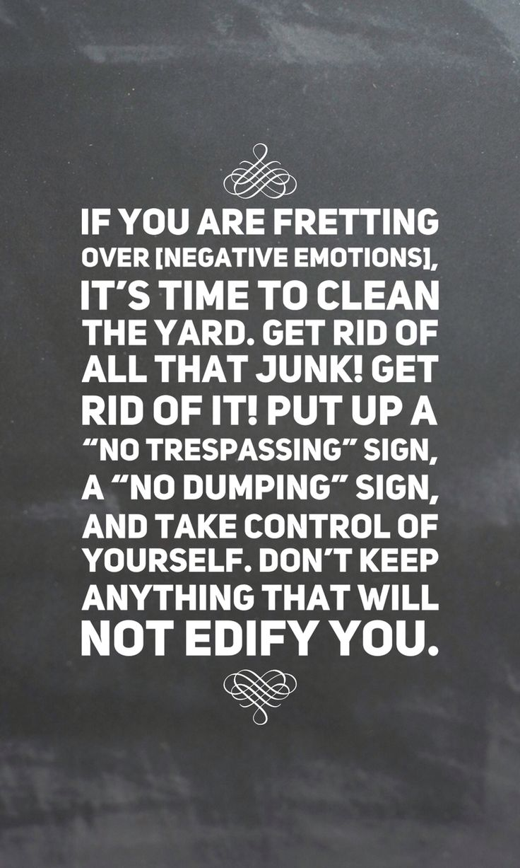 """If you are fretting over [negative #emotions], it's time to clean the yard. Get rid of all that junk! Get rid of it! Put up a """"no trespassing"""" sign, a """"no dumping"""" sign, and take control of yourself. Don't keep anything that will not edify you. Boyd K Packer #lds #emotioncode"""