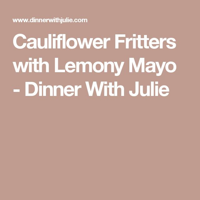 Cauliflower Fritters with Lemony Mayo - Dinner With Julie
