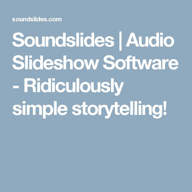Soundslides | Audio Slideshow Software - Ridiculously simple storytelling!