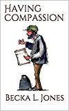 Having Compassion by Becka L. Jones (Author) #Kindle US #NewRelease #Travel #eBook #ad