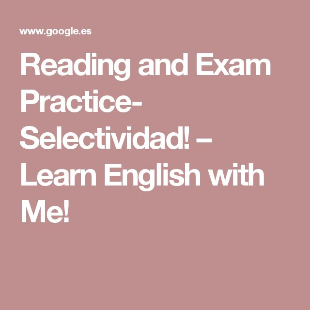 Reading and Exam Practice- Selectividad! – Learn English with Me!