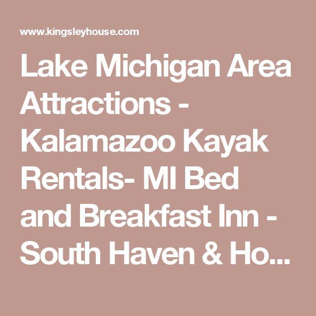 Lake Michigan Area Attractions - Kalamazoo Kayak Rentals- MI Bed and Breakfast Inn - South Haven & Holland