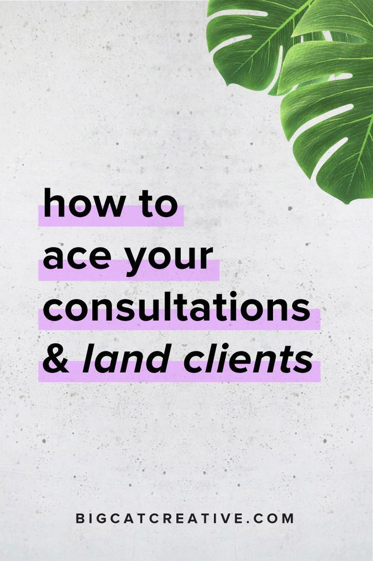 How To Ace Your Consultations And Land Clients How To Get Clients Small Business Plan Business Advice